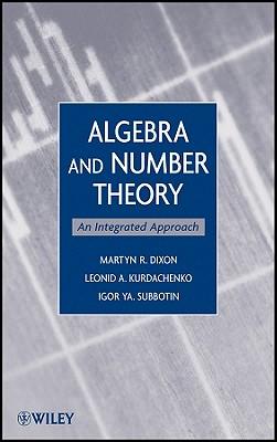 Algebra and Number Theory By Dixon, Martyn R./ Kurdachenko, Leonid A./ Subbotin, Igor Ya