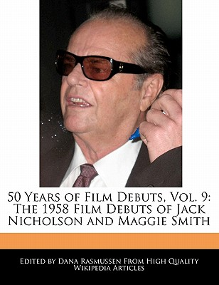 50 Years of Film Debuts, Vol. 9: The 1958 Film Debuts of Jack Nicholson and Maggie Smith by Rasmussen, Dana [Paperback]